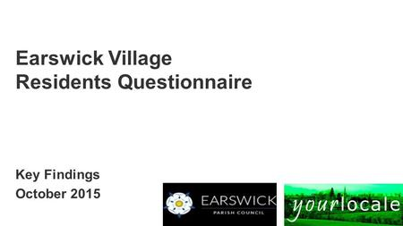 Powered by Earswick Village Residents Questionnaire Key Findings October 2015.