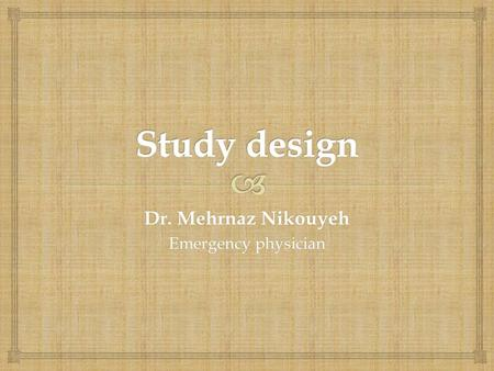 Dr. Mehrnaz Nikouyeh Emergency physician.   The study of the distribution and determinants of health-related states or events in specified populations.