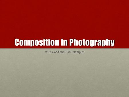 Composition in Photography With Good and Bad Examples.