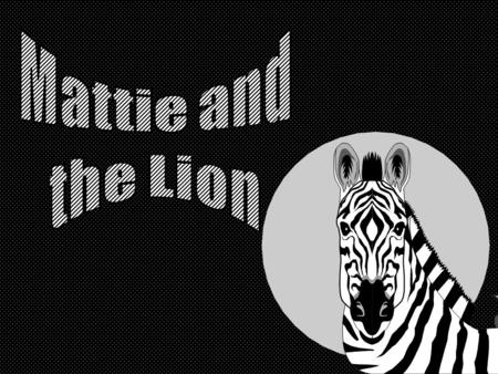 "Mattie was a big, black zebra. One day she looked up and said, ""Goodness gracious me! I can see a nose in the bushes!"""