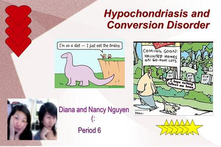 Hypochondriasis and Conversion Disorder By Diana and Nancy Nguyen (: Period 6.