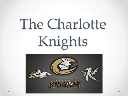 The Charlotte Knights. Mission of the Knights The mission of the Knights is to stay committed to promoting America's national pastime while creating a.