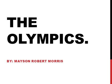THE OLYMPICS. BY: MAYSON ROBERT MORRIS. BACKGROUND The Olympic Games is a BIG international event using summer and winter sports and thousands of athletes.