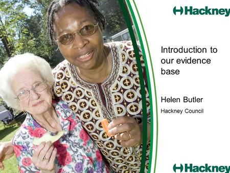 Introduction to our evidence base Helen Butler Hackney Council.