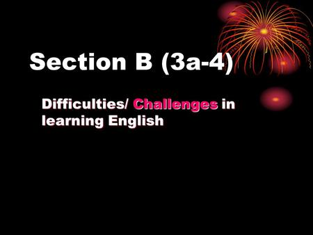 Section B (3a-4) Difficulties/ Challenges in learning English.