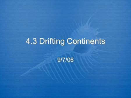 4.3 Drifting Continents 9/7/06. I. The Theory of Continental Drift  A. Alfred Wegener, German scientist formed a hypothesis on Earth's continents. 