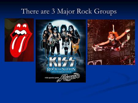 There are 3 Major Rock Groups. There are 3 Major (Geologic) Rock Groups Not the Rolling Stones, Kiss, or Van Halen 1. Igneous Rock 2. Sedimentary Rock.