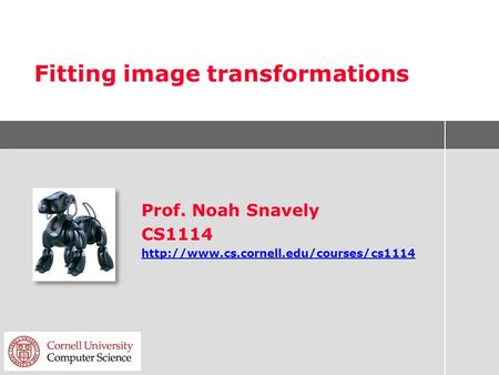 Fitting image transformations Prof. Noah Snavely CS1114
