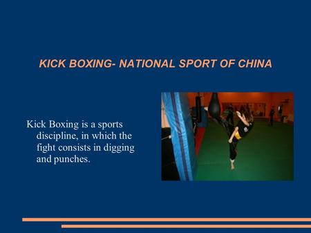 KICK BOXING- NATIONAL SPORT OF CHINA Kick Boxing is a sports discipline, in which the fight consists in digging and punches.