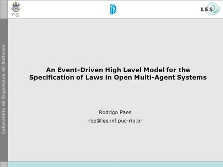 An Event-Driven High Level Model for the Specification of Laws in Open Multi-Agent Systems Rodrigo Paes