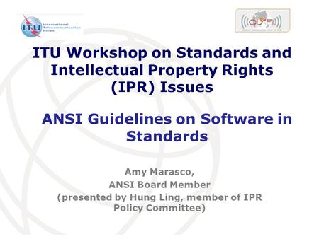 International Telecommunication Union ITU Workshop on Standards and Intellectual Property Rights (IPR) Issues Amy Marasco, ANSI Board Member (presented.