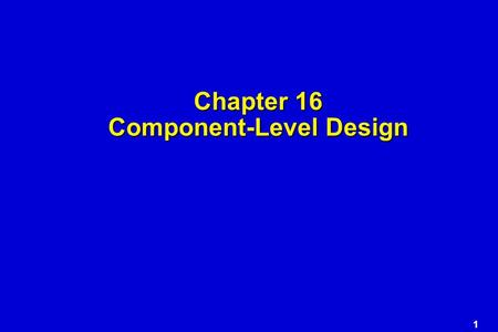 1 Chapter 16 Component-Level Design. 2 Component-Level Design  the closest design activity to coding  the approach: review the design description for.