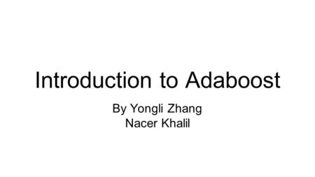 Introduction to Adaboost By Yongli Zhang Nacer Khalil.