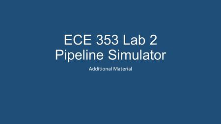 ECE 353 Lab 2 Pipeline Simulator Additional Material.