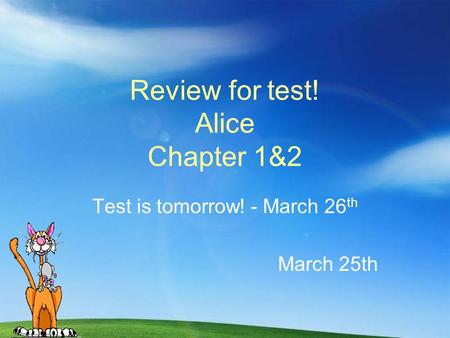 Review for test! Alice Chapter 1&2 Test is tomorrow! - March 26 th March 25th.