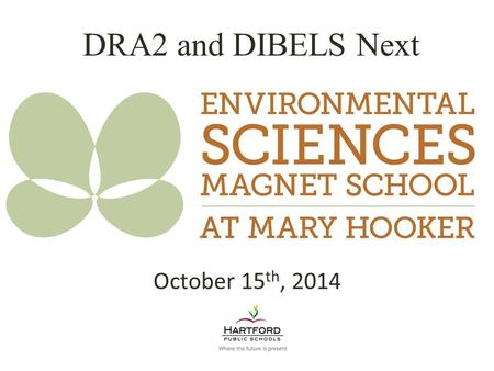 DRA2 and DIBELS Next October 15 th, 2014. What is the DRA2? Universal assessment used last year- administered 3 times a year in grades K-3 The DRA2 provides.