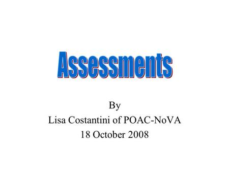 By Lisa Costantini of POAC-NoVA 18 October 2008. There are two types of assessments: »Division-wide »State.