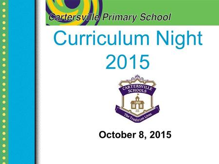Curriculum Night 2015 October 8, 2015. About Mrs. Zimmer Born and raised in Cartersville, GA Birthday: August 27 High School: Cartersville High School.