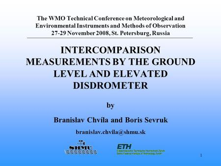 1 The WMO Technical Conference on Meteorological and Environmental Instruments and Methods of Observation 27-29 November 2008, St. Petersburg, Russia INTERCOMPARISON.