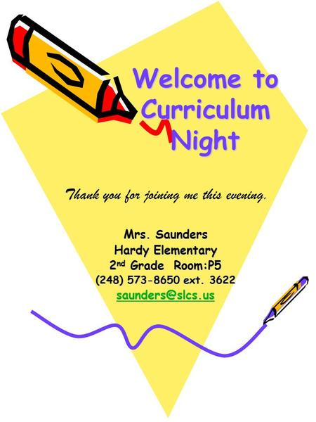 Welcome to Curriculum Night Welcome to Curriculum Night Mrs. Saunders Hardy Elementary 2 nd Grade Room:P5 (248) 573-8650 ext. 3622 Thank.