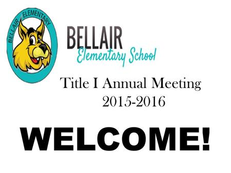 WELCOME! Title I Annual Meeting 2015-2016.  Information about Title I  Requirements of Title I  Rights of parents to be involved  Curriculum  Academic.