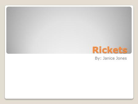 Rickets By: Janice Jones. What is Rickets? Rickets- a disorder caused by lack of vitamin D, calcium, or phosphate, leading to softening and weakening.