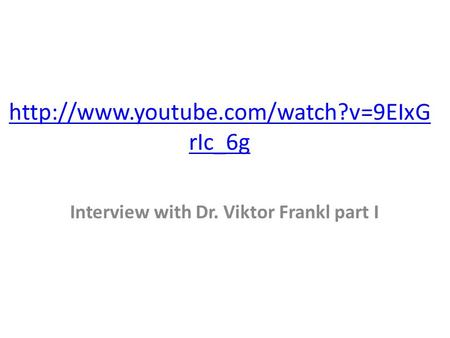 rIc_6g Interview with Dr. Viktor Frankl part I.