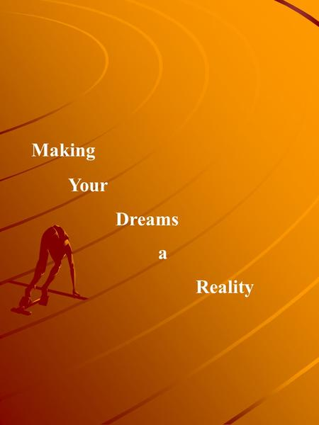 Making Your Dreams a Reality. Without going into a deep philosophical discussion on the subject of what is reality let it be sufficient to say that reality.