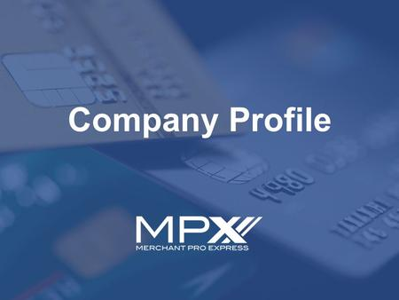 Company Profile. MerchantPro Express (MPX)  MerchantPro Express (MPX) is a credit card payments processing company, powered by industry leader First.