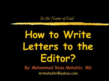 In the Name of God How to Write Letters to the Editor? By: Mohammad Reza Mohebbi, MD