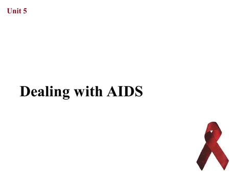 Unit 5 Dealing with AIDS. Unit 5 WHAT DOES AIDS MEAN? AIDS stands for Acquired Immune Deficiency Syndrome 获得性免疫缺损综合症 :  Acquired means you can get.