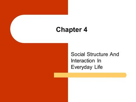 Chapter 4 Social Structure And Interaction In Everyday Life.