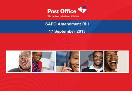 1 SAPO Amendment Bill 17 September 2013. Purpose of the Amendment Bill  Update the South African Post Office SOC Ltd Act, 22 of 2011.  Transfer pension.