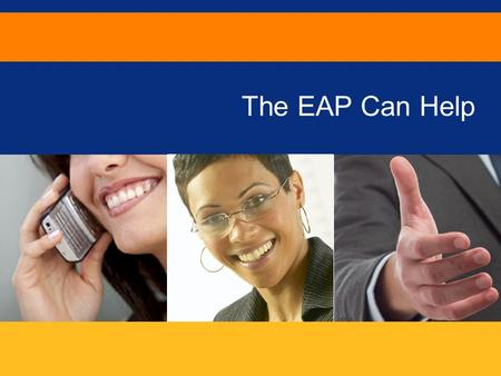 25 WAYS THE EAP CAN HELP Slide 1 The EAP Can Help.