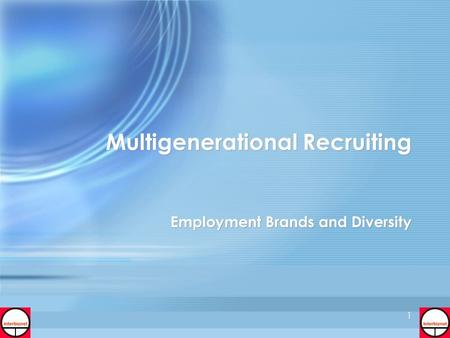1 1 Multigenerational Recruiting Employment Brands and Diversity.