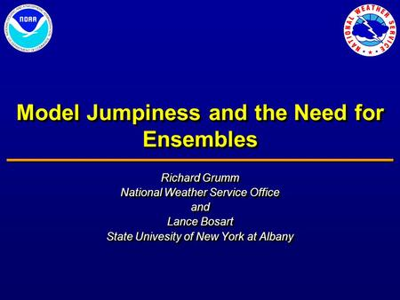 Model Jumpiness and the Need for Ensembles Richard Grumm National Weather Service Office and Lance Bosart State Univesity of New York at Albany Richard.