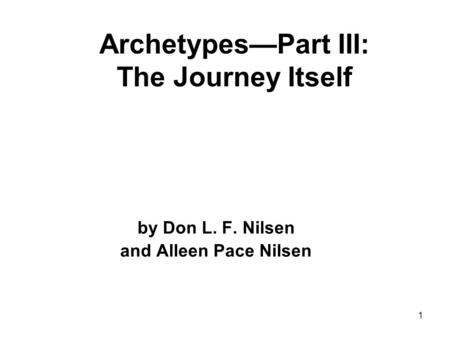 1 Archetypes—Part III: The Journey Itself by Don L. F. Nilsen and Alleen Pace Nilsen.