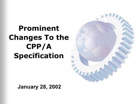 Prominent Changes To the CPP/A Specification January 28, 2002.