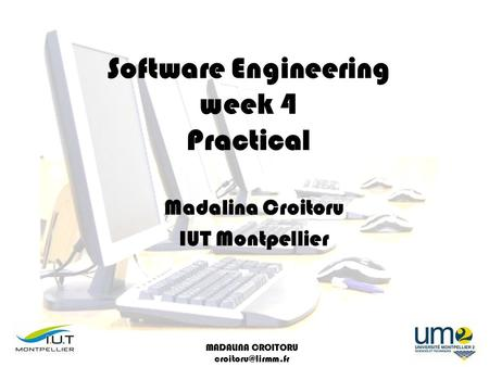 MADALINA CROITORU Software Engineering week 4 Practical Madalina Croitoru IUT Montpellier.