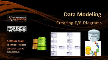 Data Modeling Creating E/R Diagrams SoftUni Team Technical Trainers Software University