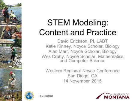 Grant #1136412 STEM Modeling: Content and Practice David Erickson, PI, LABT Katie Kinney, Noyce Scholar, Biology Alan Marr, Noyce Scholar, Biology Wes.
