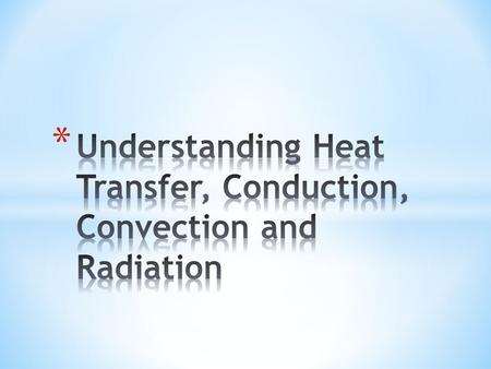 * The way in which heat behaves. * The energy transfer methods; conduction, convection and radiation.