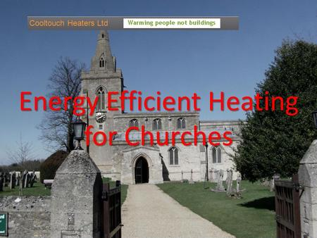 Energy Efficient Heating for Churches Cooltouch Heaters Ltd.