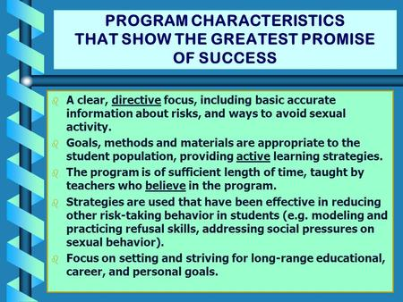 PROGRAM CHARACTERISTICS THAT SHOW THE GREATEST PROMISE OF SUCCESS b b A clear, directive focus, including basic accurate information about risks, and ways.