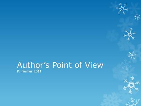 Author's Point of View K. Farmer 2011. Point of View  Point of view is the perspective used to tell a story.