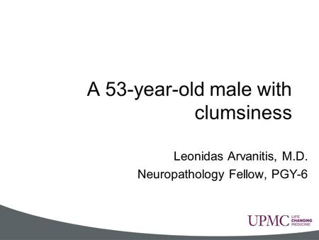 A 53-year-old male with clumsiness Leonidas Arvanitis, M.D. Neuropathology Fellow, PGY-6.