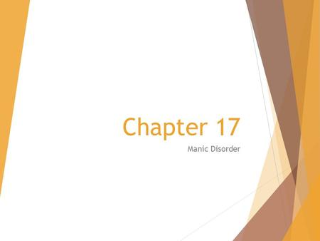 Chapter 17 Manic Disorder. Criteria for manic episode according to DSM-IV A.A distinct period of abnormally and persistently elevated,expansive,or irritable.