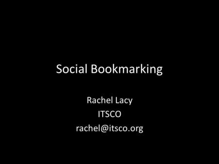 Social Bookmarking Rachel Lacy ITSCO
