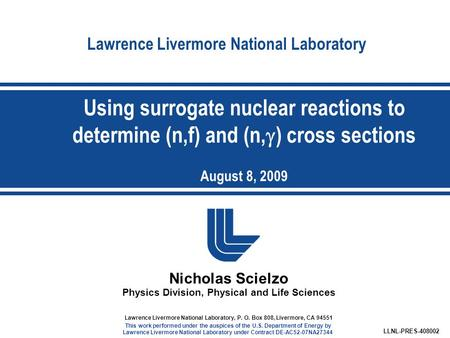 Lawrence Livermore National Laboratory Nicholas Scielzo Physics Division, Physical and Life Sciences LLNL-PRES-408002 Lawrence Livermore National Laboratory,
