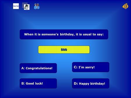 А: Congratulations! B: Good luck! D: Happy birthday! C: I'm sorry! 50/50 When it is someone's birthday, it is usual to say: 500.